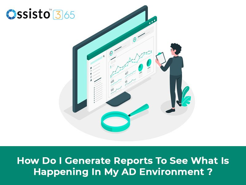 How do I generate reports to see what is happening in my AD environment